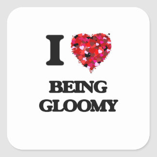 I Love Being Gloomy Square Sticker