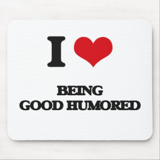I Love Being Good Humored Mouse Pad