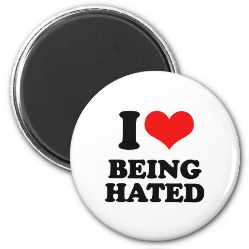 I Love Being Hated Fridge Magnets