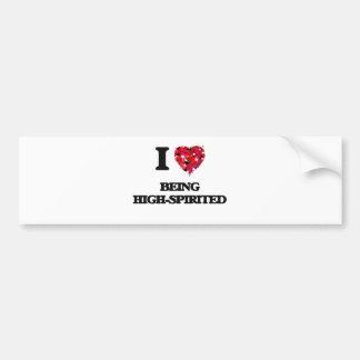 I Love Being High-Spirited Bumper Sticker