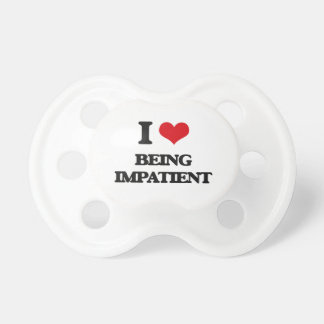 I Love Being Impatient BooginHead Pacifier