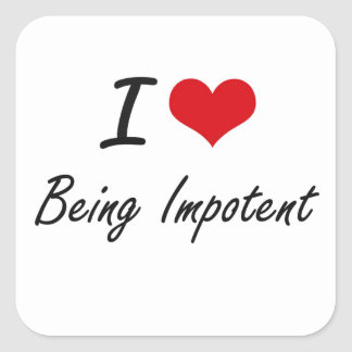 I Love Being Impotent Artistic Design Square Sticker