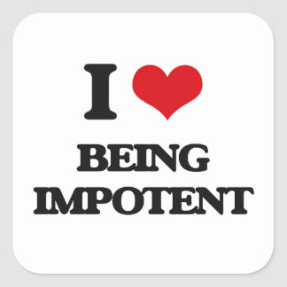 I Love Being Impotent Square Sticker