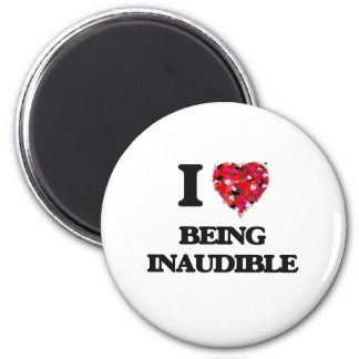 I Love Being Inaudible 6 Cm Round Magnet