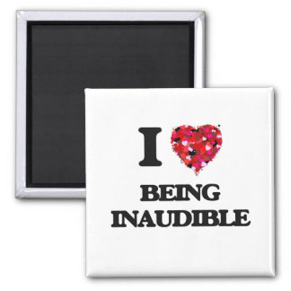 I Love Being Inaudible Square Magnet