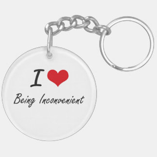 I Love Being Inconvenient Artistic Design Double-Sided Round Acrylic Key Ring