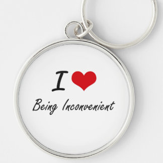 I Love Being Inconvenient Artistic Design Silver-Colored Round Key Ring