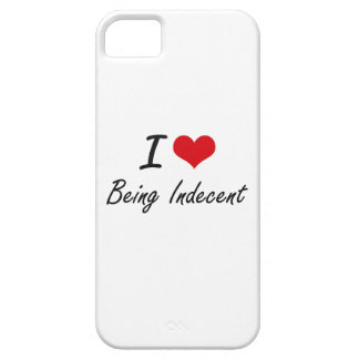 I Love Being Indecent Artistic Design Barely There iPhone 5 Case