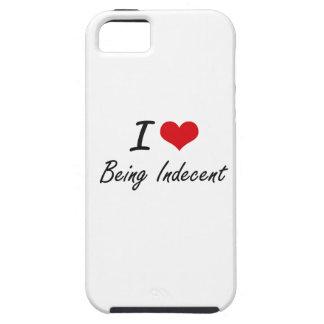 I Love Being Indecent Artistic Design iPhone 5 Case