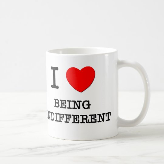 I Love Being Indifferent Coffee Mug