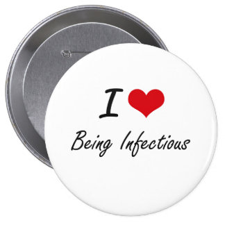 I Love Being Infectious Artistic Design 10 Cm Round Badge