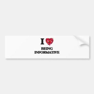 I Love Being Informative Bumper Sticker