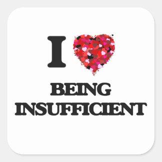 I Love Being Insufficient Square Sticker