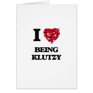 I Love Being Klutzy Greeting Card