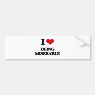I Love Being Miserable Bumper Sticker
