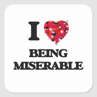 I Love Being Miserable Square Sticker