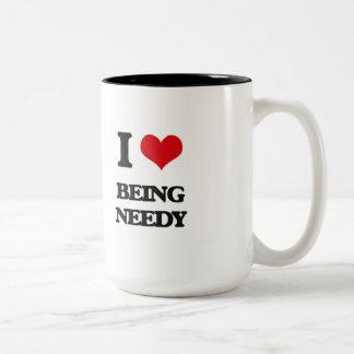 I Love Being Needy Mugs