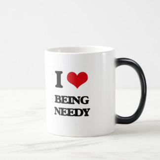 I Love Being Needy Coffee Mugs