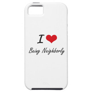 I Love Being Neighborly Artistic Design iPhone 5 Case