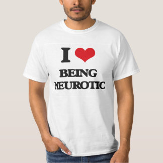 I Love Being Neurotic T-shirts