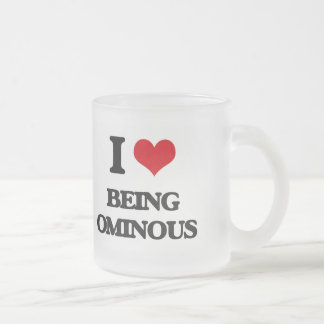 I Love Being Ominous Frosted Glass Mug