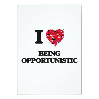 I Love Being Opportunistic 13 Cm X 18 Cm Invitation Card