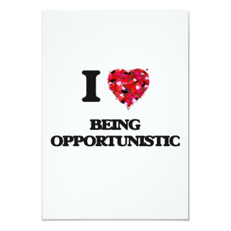 I Love Being Opportunistic 9 Cm X 13 Cm Invitation Card