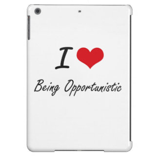 I Love Being Opportunistic Artistic Design iPad Air Case