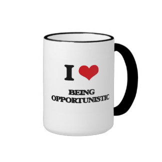 I Love Being Opportunistic Coffee Mugs