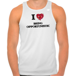 I Love Being Opportunistic Tshirts