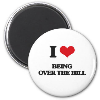 I love Being Over The Hill 2 Inch Round Magnet