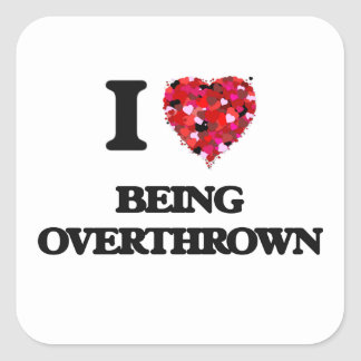 I Love Being Overthrown Square Sticker