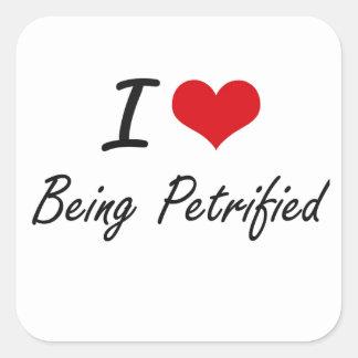 I Love Being Petrified Artistic Design Square Sticker