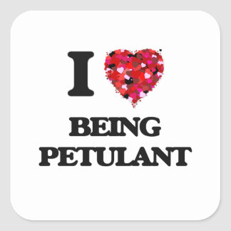 I Love Being Petulant Square Sticker