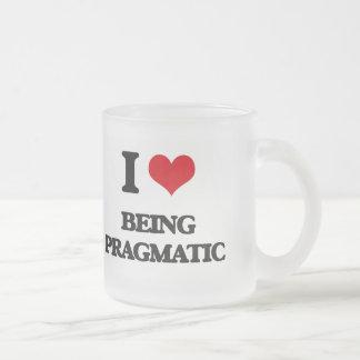 I Love Being Pragmatic Coffee Mugs