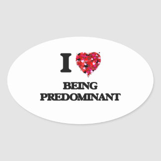 I Love Being Predominant Oval Sticker