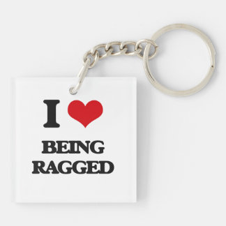 I Love Being Ragged Square Acrylic Key Chain