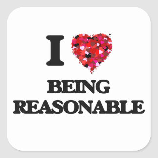I Love Being Reasonable Square Sticker