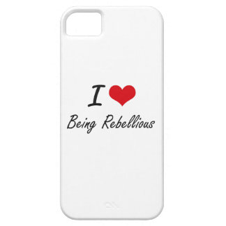 I Love Being Rebellious Artistic Design Barely There iPhone 5 Case