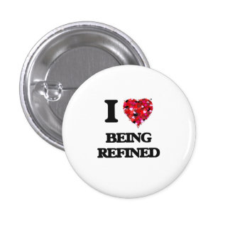 I Love Being Refined 3 Cm Round Badge