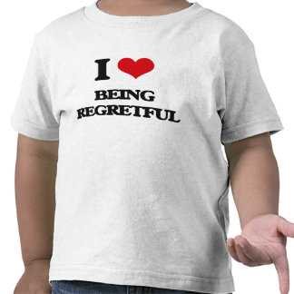 I Love Being Regretful Shirts
