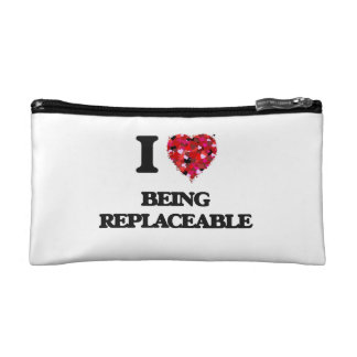 I Love Being Replaceable Cosmetic Bags