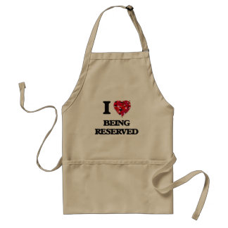I Love Being Reserved Standard Apron