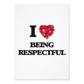 I Love Being Respectful 13 Cm X 18 Cm Invitation Card