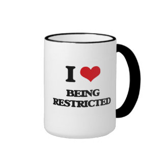 I Love Being Restricted Coffee Mugs