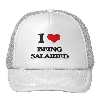 I Love Being Salaried Trucker Hats