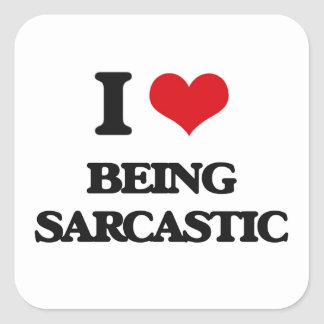 I Love Being Sarcastic Square Sticker