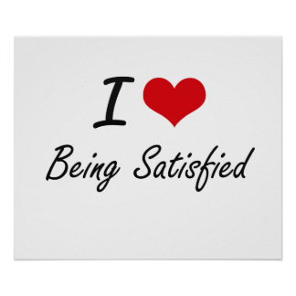 I Love Being Satisfied Artistic Design Poster