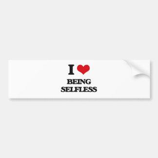 I Love Being Selfless Bumper Sticker