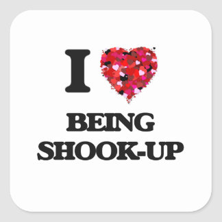 I Love Being Shook-Up Square Sticker